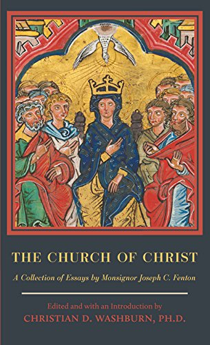 Christ Collection (The Church of Christ: A Collection of Essays by Monsignor Joseph C. Fenton)