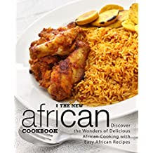The New African Cookbook: Discover the Wonders of Delicious African Cooking with Easy African Recipes (2nd Edition)