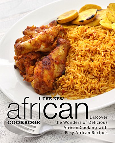The New African Cookbook: Discover the Wonders of Delicious African Cooking with Easy African Recipes (2nd Edition) by BookSumo Press