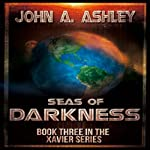 Seas of Darkness: Xavier Series, Volume 3 | John A. Ashley