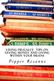 LIVING FRUGALLY:  Tips on Saving Money and Living within Your Means