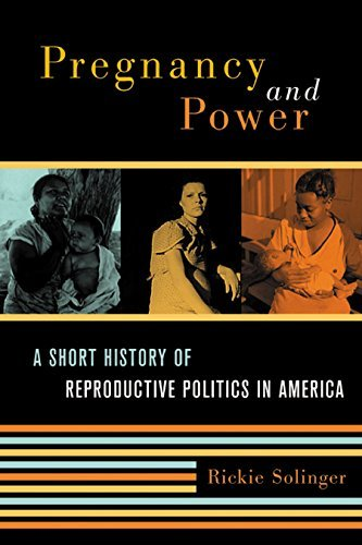 Pregnancy and Power: A Short History of Reproductive Politics in America by Rickie Solinger (2005-11-01)
