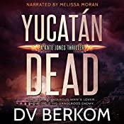 Yucatan Dead: Kate Jones, Book 6 | D.V. Berkom