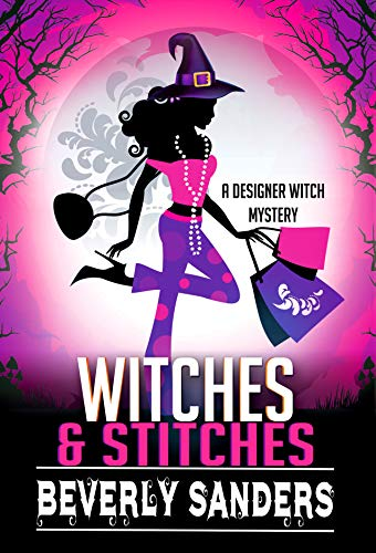 Witches & Stitches: A Paranormal Cozy Mystery (Designer Witch Mystery Book 1) by [Sanders, Beverly]