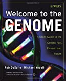 Welcome to the Genome: A User's Guide to the Genetic Past, Present, and Future, Rob DeSalle, Michael Yudell, American Museum of Natural History, 0471453315