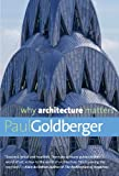 Why Architecture Matters, Paul Goldberger, 0300168179