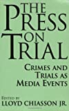 The Press on Trial, Lloyd E. Chiasson, 0275959368