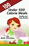 100 Under 500 Calorie Meals: Healthy and Tasty Recipes