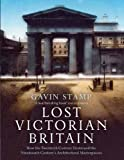 img - for Lost Victorian Britain: How the Twentieth Century Destroyed the Nineteenth Century s Architectural Masterpieces book / textbook / text book