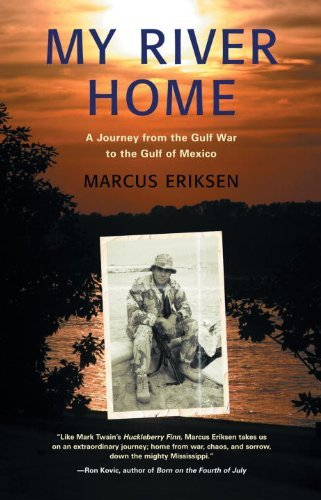 My River Home: A Journey from the Gulf War to the Gulf of Mexico by Marcus Eriksen (2008-10-01)