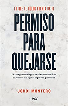 Permiso Para Quejarse: Lo Que El Dolor Cuenta De Ti por Jordi Montero Homs epub