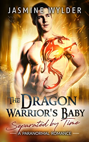 The Dragon Warrior's Baby: A Paranormal Romance (Separated by Time Book 2)