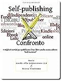 Self-publishing a Confronto, i migliori servizi per pubblicare il tuo libro anche senza editore (Italian Edition)