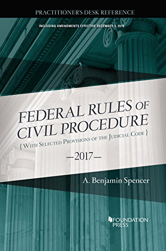 The Federal Rules of Civil Procedure, Practitioner's Desk Reference, 2017 (Selected Statutes)