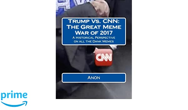 51iTw2LaHqL._SR600%2C315_PIWhiteStrip%2CBottomLeft%2C0%2C35_PIAmznPrime%2CBottomLeft%2C0%2C 5_SCLZZZZZZZ_ trump vs cnn the great meme war of 2017 a historical perspective