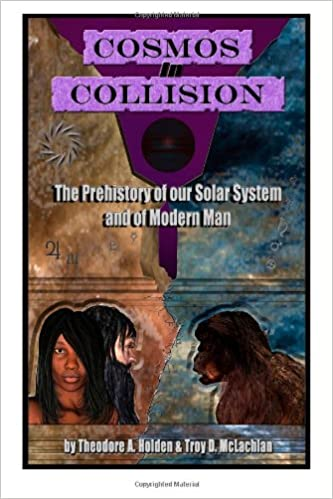 Cosmos in Collision: The Prehistory of our Solar System and of Modern Man