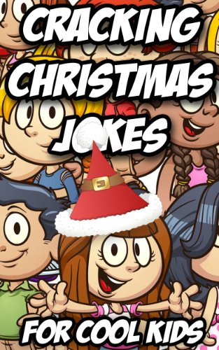 Cracking CHRISTMAS JOKES For Cool Kids (Laugh Out Loud Jokes For Kids Of All Ages Book 4)