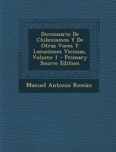 Diccionario de Chilenismos y de Otras Voces y Locuciones Viciosas, Volume 1 (Spanish Edition) [Manuel Antonio Roman] (Tapa Blanda)
