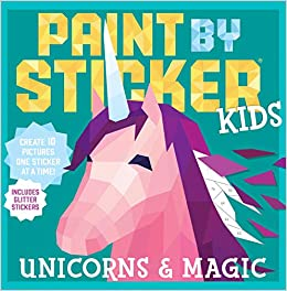 Paint by Sticker Kids: Unicorns & Magic: Create 10 Pictures One Sticker at a Time! Includes Glitter Stickers