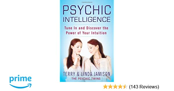 Amazon Psychic Intelligence Tune In And Discover The Power Of Your Intuition 9780446563420 Terry Jamison Linda Books