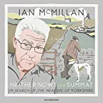 Neither Nowt Nor Summat: In search of the meaning of Yorkshire | Ian McMillan