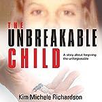 The Unbreakable Child | Kim Michele Richardson