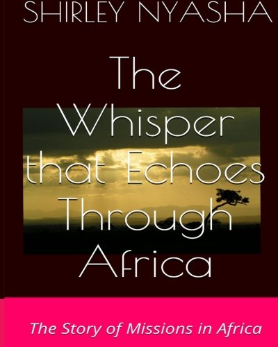 Download The Whisper That Echoes Through Africa: The Story of Missions in Africa PDF