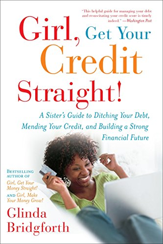 Search : Girl, Get Your Credit Straight!: A Sister's Guide to Ditching Your Debt, Mending Your Credit, and Building a Strong Financial Future