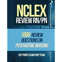 NCLEX Review RN/PN: 1000 Review Questions on Psychiatric Nursing