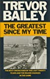 The greatest of my time by Trevor Bailey front cover