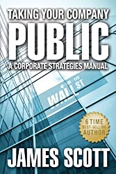 Taking Your Company Public, A Corporate Strategies Manual (New Renaissance Series on Corporate Strategies Book 1) (English Edition)