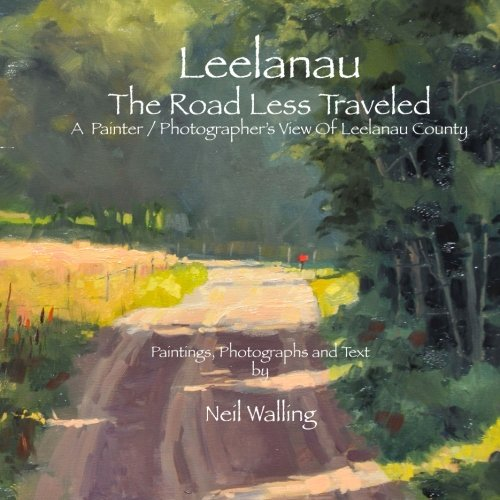 Leelanau - The Road Less Traveled: A Painter / Photographer's View Of Leelanau County ebook