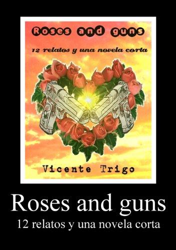 Roses and guns (12 relatos y una novela corta) (Spanish Edition)