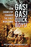 Gas! Gas! Quick, Boys!: How Chemistry Changed the First World War
