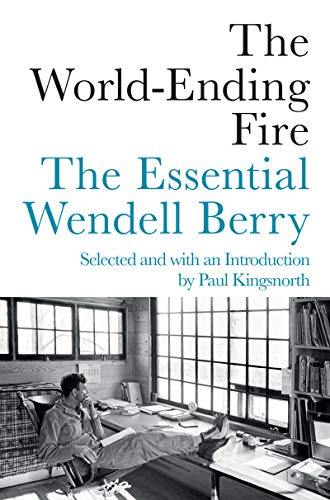 FREE The World-Ending Fire: The Essential Wendell Berry ZIP