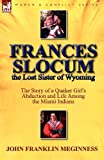 Frances Slocum the Lost Sister of Wyoming, John Franklin Meginness, 0857065386