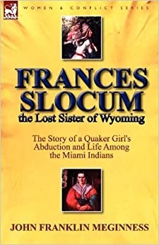 Book Frances Slocum the Lost Sister of Wyoming: The Story of a Quaker Girl's Abduction and Life Among the Miami Indians