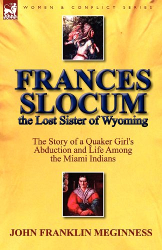 Frances Slocum the Lost Sister of Wyoming: The Story of a Quaker Girl's Abduction and Life Among the Miami Indians