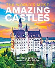 The World's Most Amazing Castles: Timeless Treasures Around the G