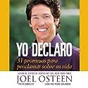Yo Declaro: 31 Promesas Para Proclamar Sobre Su Vida Audiobook by Joel Osteen Narrated by Pedro Anszniker