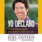 Yo Declaro: 31 Promesas Para Proclamar Sobre Su Vida   Joel Osteen