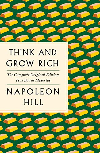 Think and Grow Rich: The Complete Original Edition Plus Bonus Material: (A GPS Guide to Life) (GPS Guides to Life)