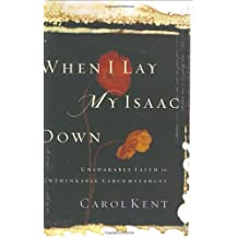 When I Lay My Isaac Down: Unshakable Faith in Unthinkable Circumstances (Pilgrimage Growth Guide) by Kent, Carol J, Hull, Bill, Mascarella, Paul (5/13/2004)