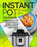 Instant Pot Cookbook: Superfast Electric Pressure Cooker Recipes - Cooking Healthy, Delicious, Quick and Easy Meals.