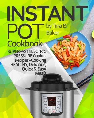 Electric Pressure Cooker Cookbooks ~ Instant pot cookbook superfast electric pressure cooker