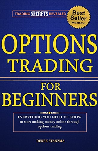 Options Trading: For Beginners - Everything You Need To Know To Make Money Online Through Options Trading! (Options Trading, Stock Trading, Stock Market Book 1)