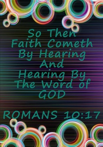 So Then Faith Cometh By Hearing And Hearing By The Word Of God Romans 10:17: Church Journal for ... Notebook, Template Layout, See Description)