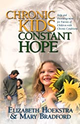 Chronic Kids, Constant Hope: Help and Encouragement for Parents of Children with Chronic Conditions