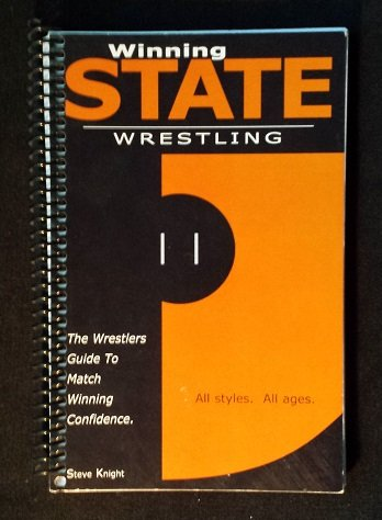 Winning State Wrestling (The Wrestlers Guide To Match Winning Confidence)