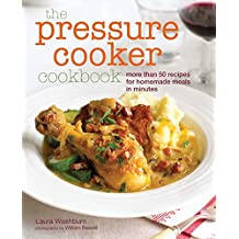 The Pressure Cooker Cookbook: Recipes for homemade meals in minutes